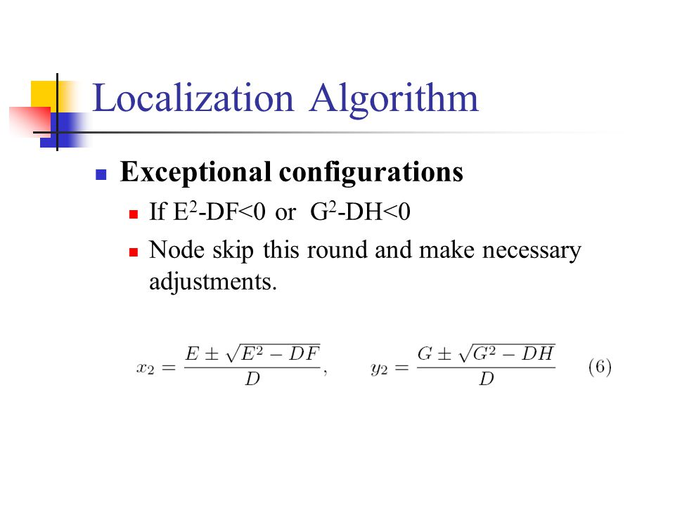 Localization Algorithm Exceptional configurations If E 2 -DF<0 or G 2 -DH<0 Node skip this round and make necessary adjustments.