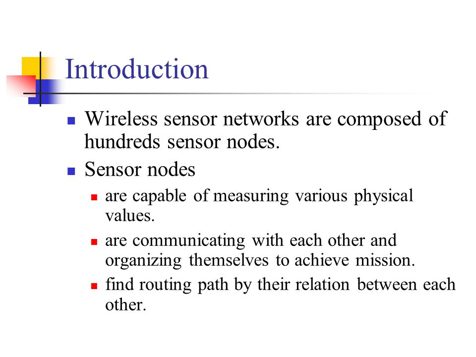 Introduction Wireless sensor networks are composed of hundreds sensor nodes.