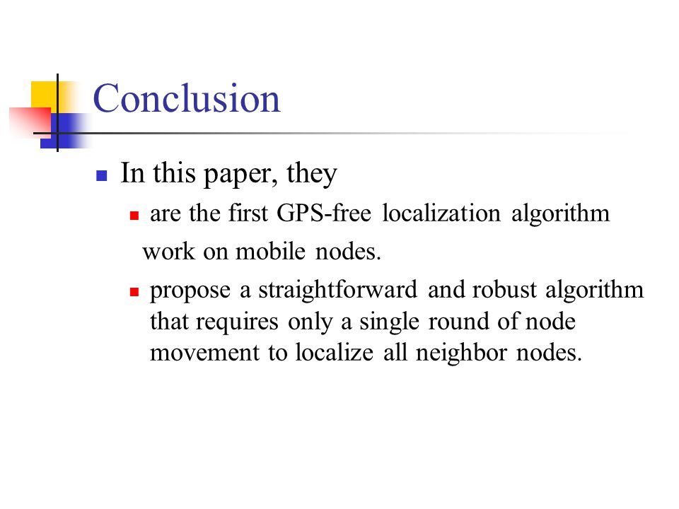 Conclusion In this paper, they are the first GPS-free localization algorithm work on mobile nodes.