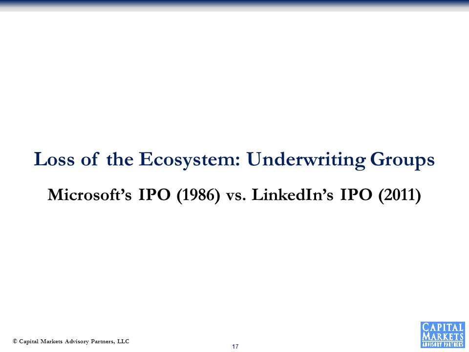 © Capital Markets Advisory Partners, LLC Loss of the Ecosystem: Underwriting Groups Microsoft's IPO (1986) vs.