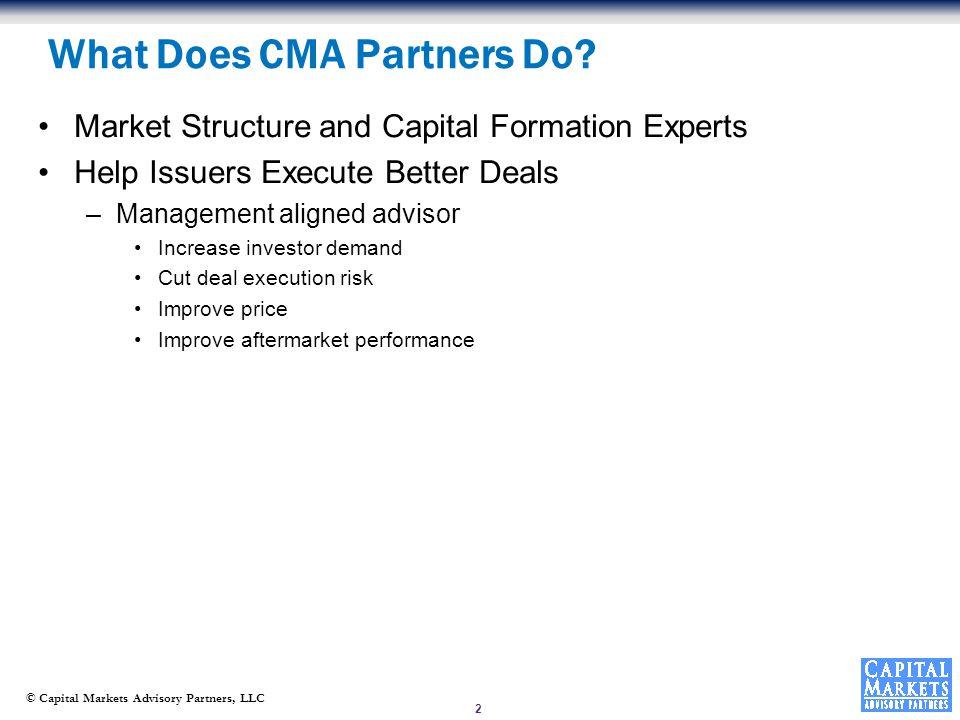 © Capital Markets Advisory Partners, LLC 2 What Does CMA Partners Do.