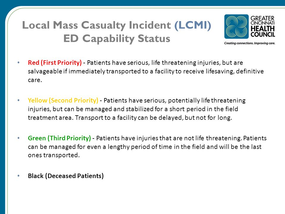 Local Mass Casualty Incident (LCMI) ED Capability Status Red (First Priority) - Patients have serious, life threatening injuries, but are salvageable if immediately transported to a facility to receive lifesaving, definitive care.