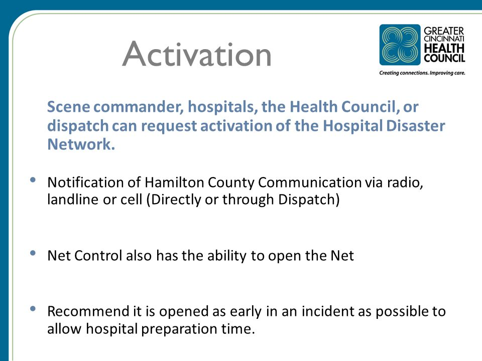 Activation Scene commander, hospitals, the Health Council, or dispatch can request activation of the Hospital Disaster Network.