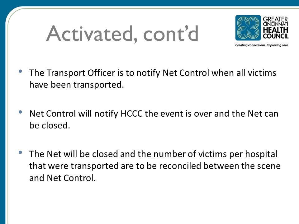 Activated, cont'd The Transport Officer is to notify Net Control when all victims have been transported.