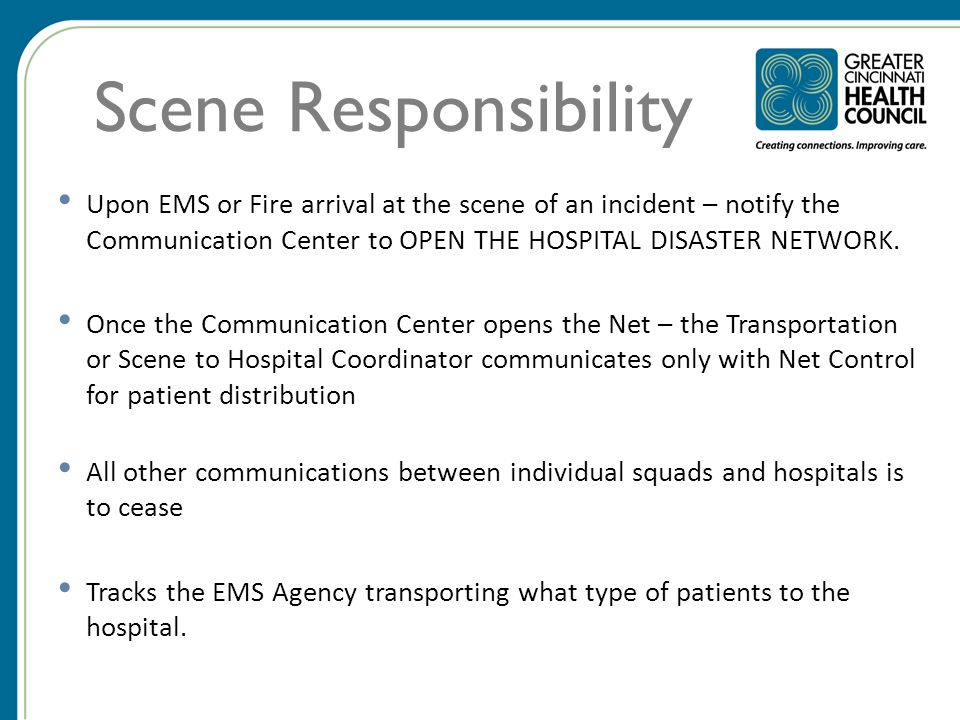 Scene Responsibility Upon EMS or Fire arrival at the scene of an incident – notify the Communication Center to OPEN THE HOSPITAL DISASTER NETWORK.
