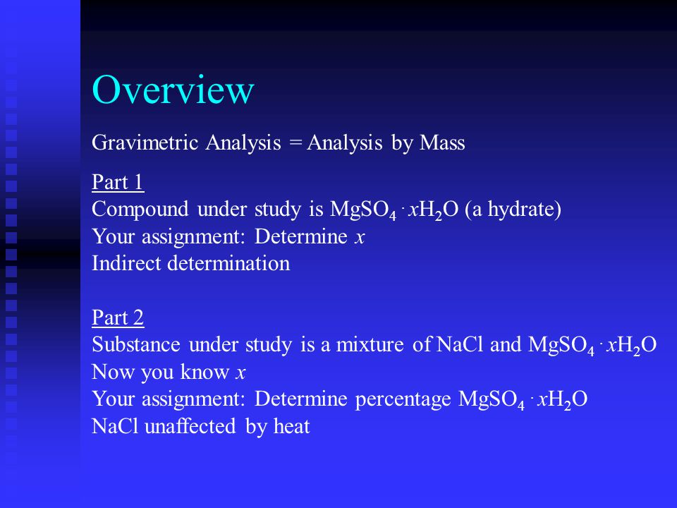 Part 2 Substance under study is a mixture of NaCl and MgSO 4. xH 2 O Now you know x Your assignment: Determine percentage MgSO 4. xH 2 O NaCl unaffect