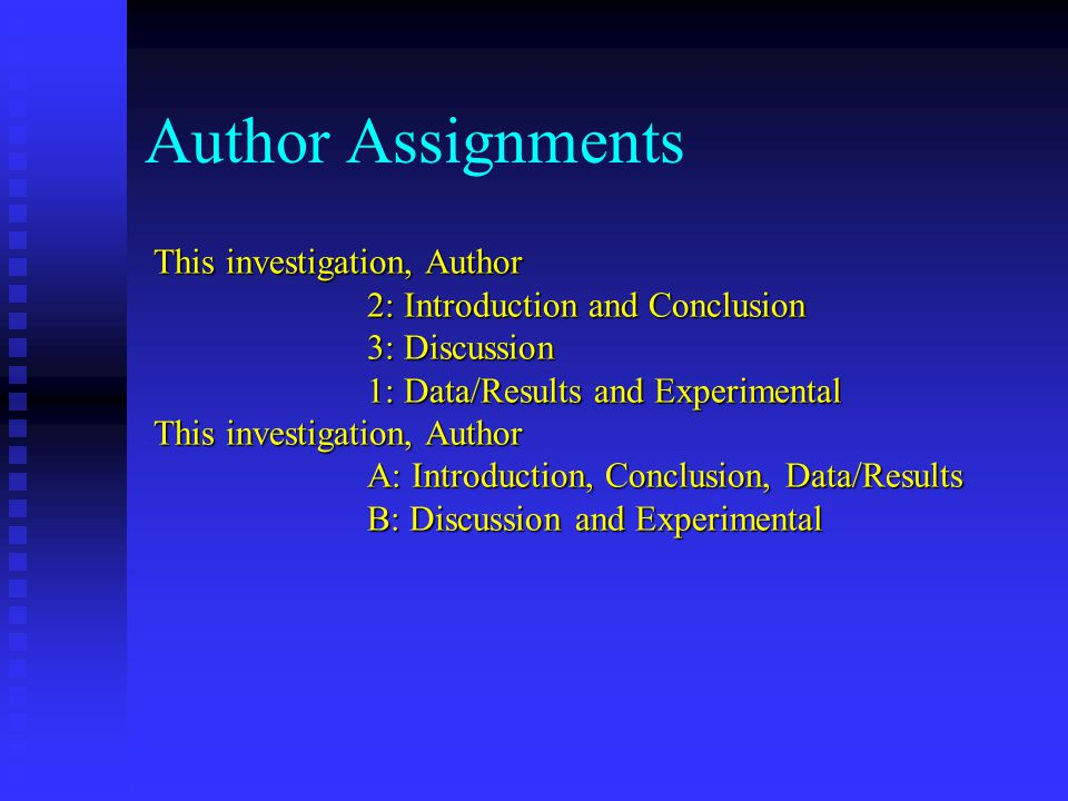 This investigation, Author 2: Introduction and Conclusion 3: Discussion 1: Data/Results and Experimental This investigation, Author A: Introduction, C