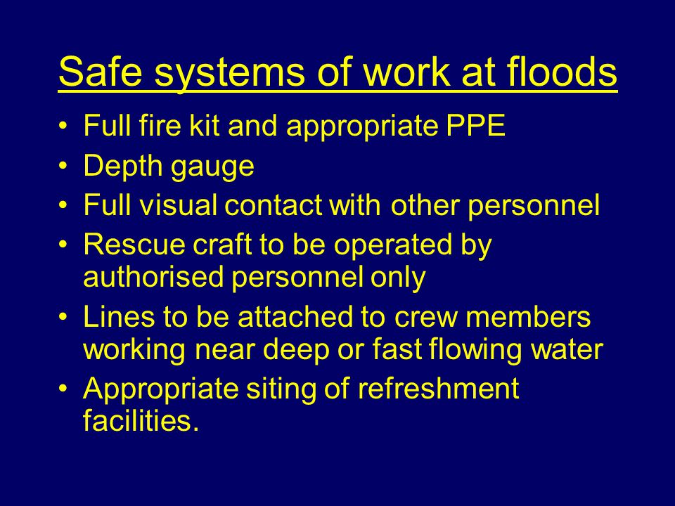 Risk assessment at flooding Risks Rising water Weather conditions Specialist equipment The variety of work to be undertaken.