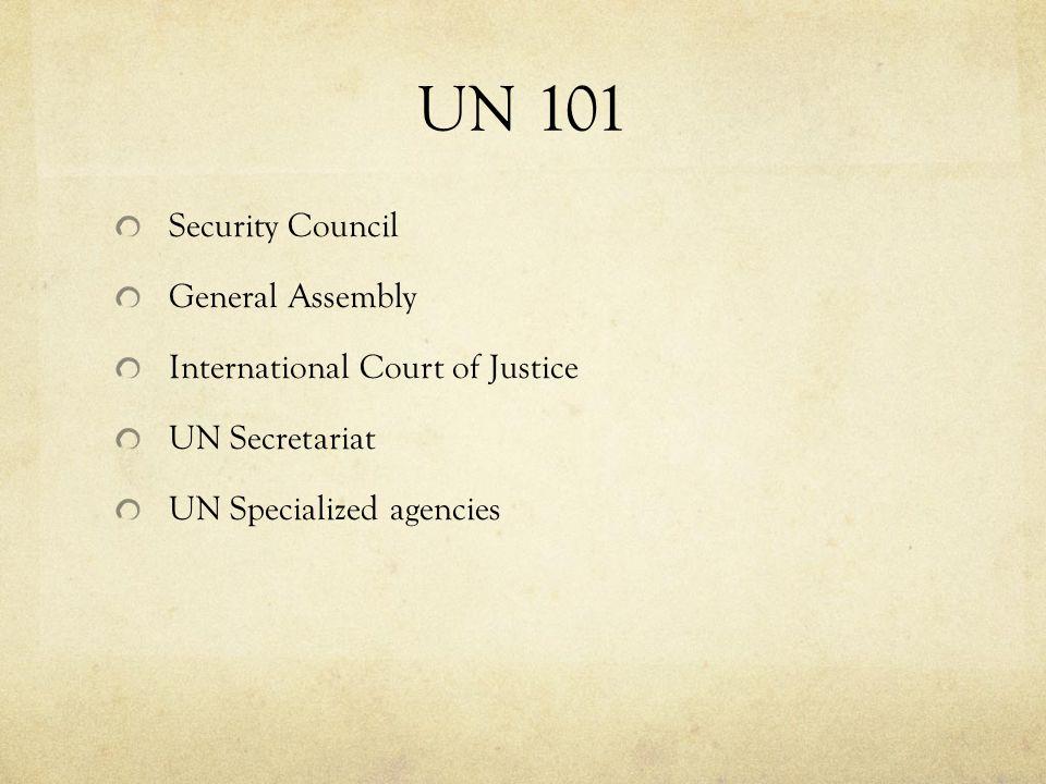 UN 101 Security Council General Assembly International Court of Justice UN Secretariat UN Specialized agencies