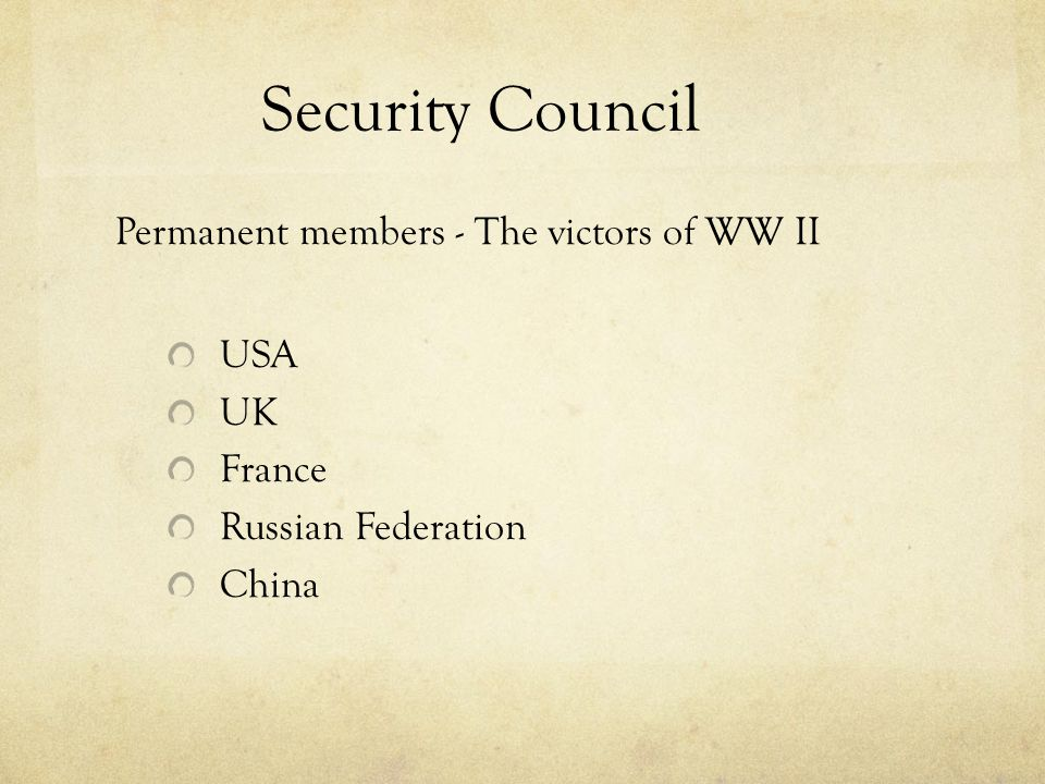 Security Council Permanent members - The victors of WW II USA UK France Russian Federation China