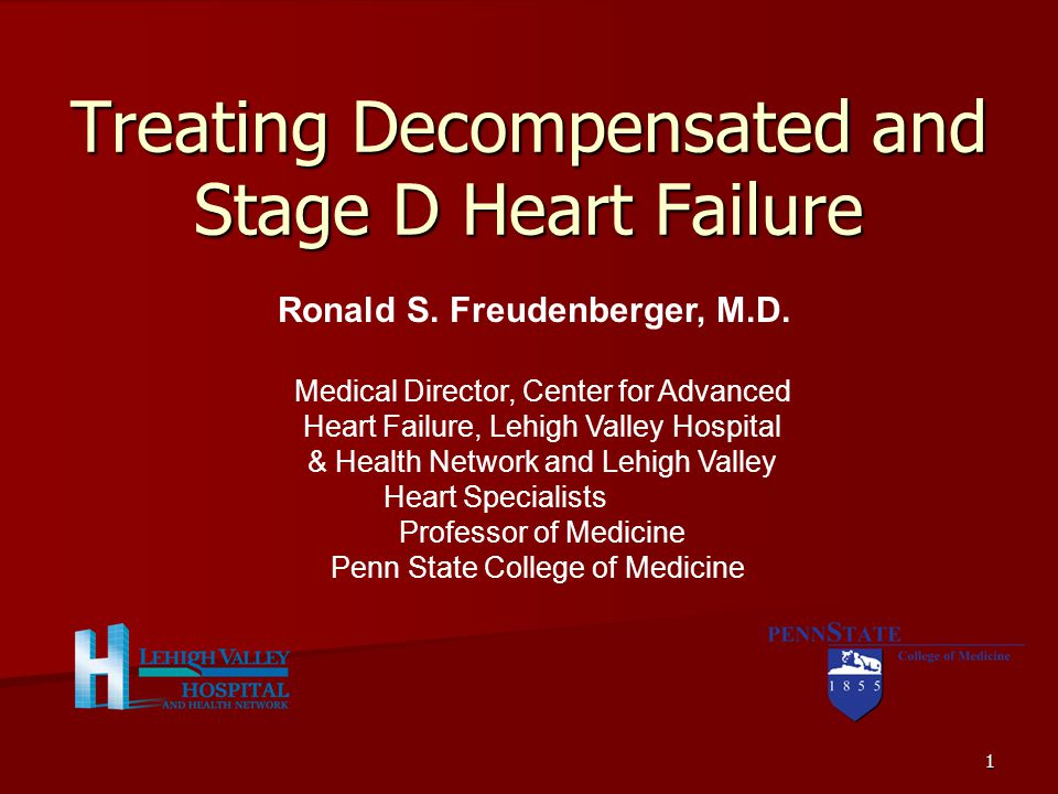 1 Treating Decompensated and Stage D Heart Failure Ronald S.