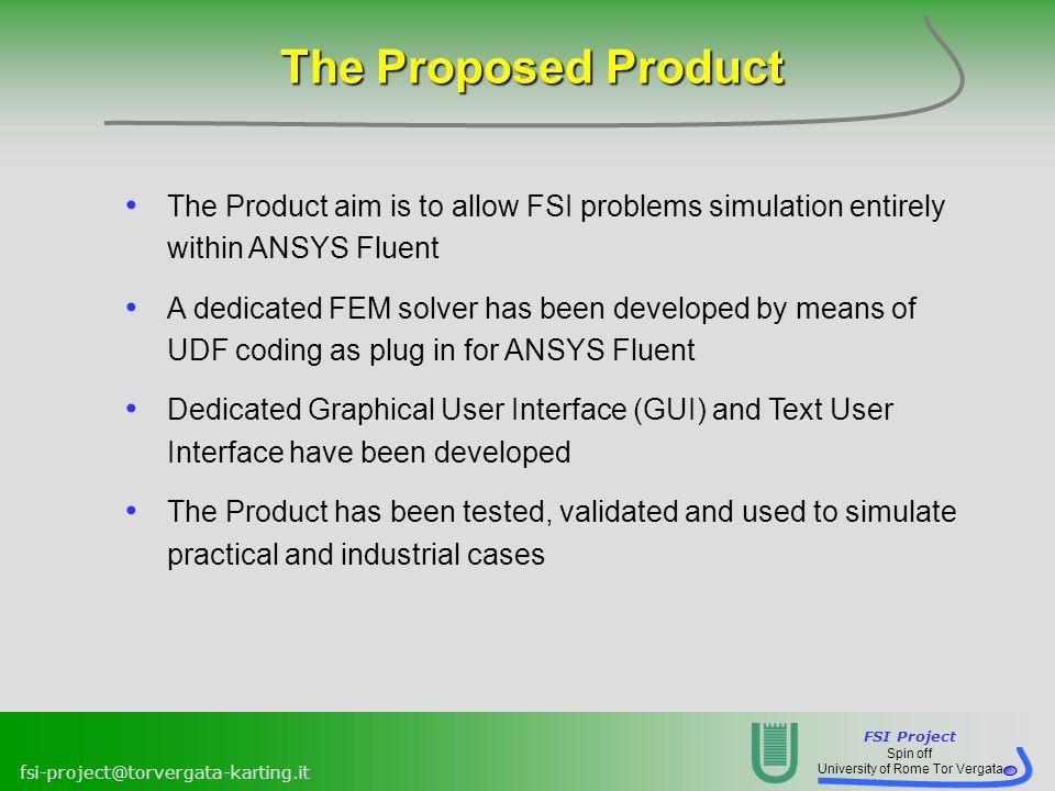 FSI Project Spin off University of Rome Tor Vergata fsi-project@torvergata-karting.it The Proposed Product The Product aim is to allow FSI problems si
