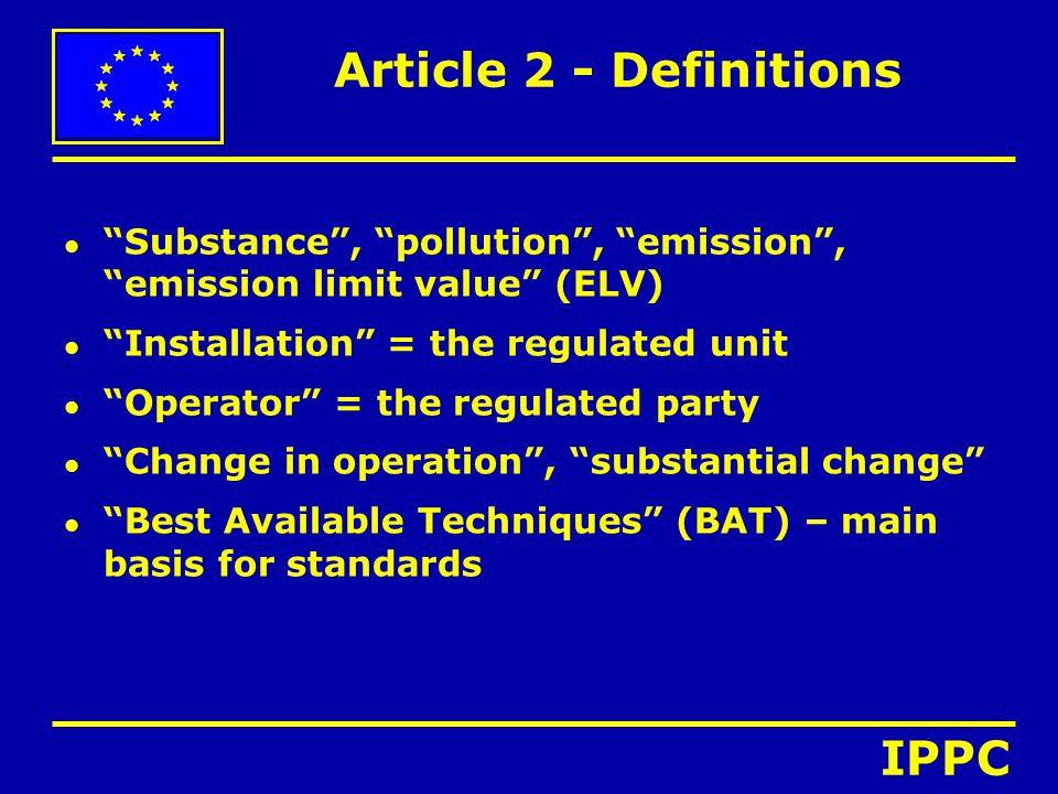 "Article 2 - Definitions l ""Substance"", ""pollution"", ""emission"", ""emission limit value"" (ELV) l ""Installation"" = the regulated unit l ""Operator"" = the"