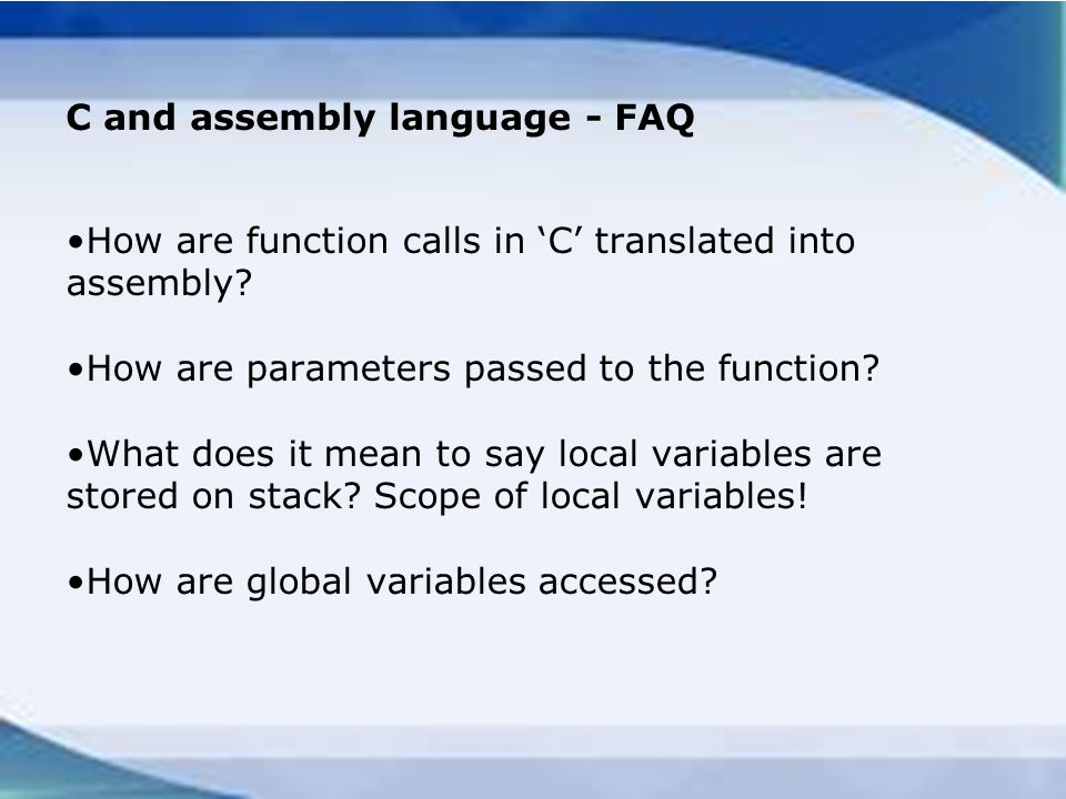 C and assembly language - FAQ How are function calls in 'C' translated into assembly.