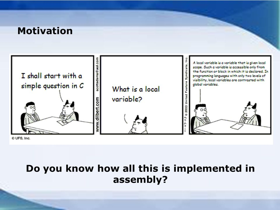 Motivation Do you know how all this is implemented in assembly