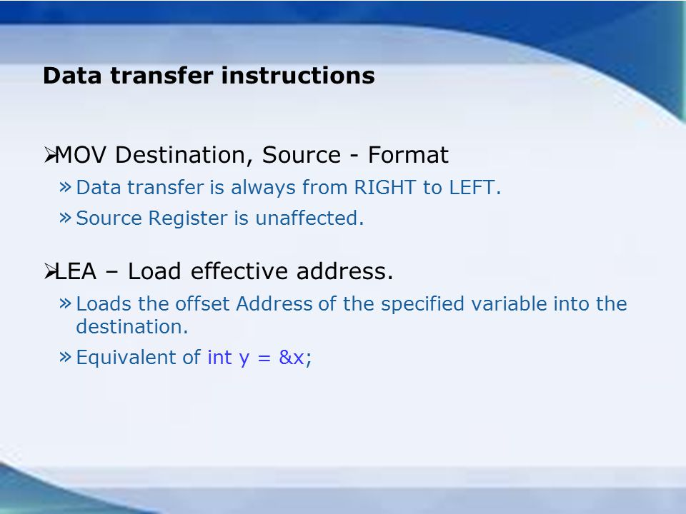 Data transfer instructions  MOV Destination, Source - Format » Data transfer is always from RIGHT to LEFT.