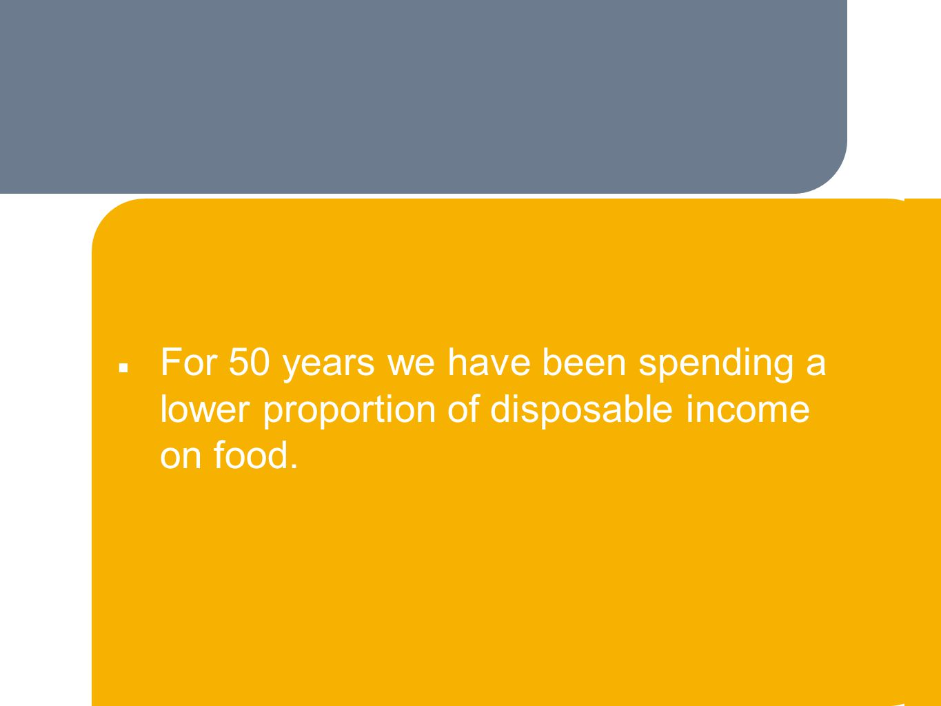 ■ For 50 years we have been spending a lower proportion of disposable income on food.
