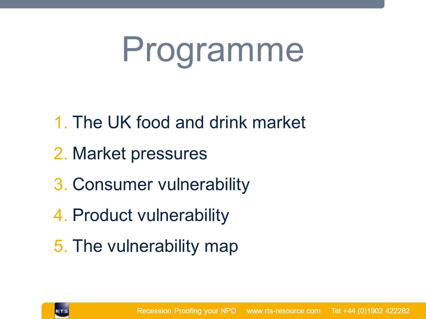 Recession Proofing your NPD www.rts-resource.com Tel +44 (0)1902 422282 | Programme 1. The UK food and drink market 2. Market pressures 3. Consumer vu