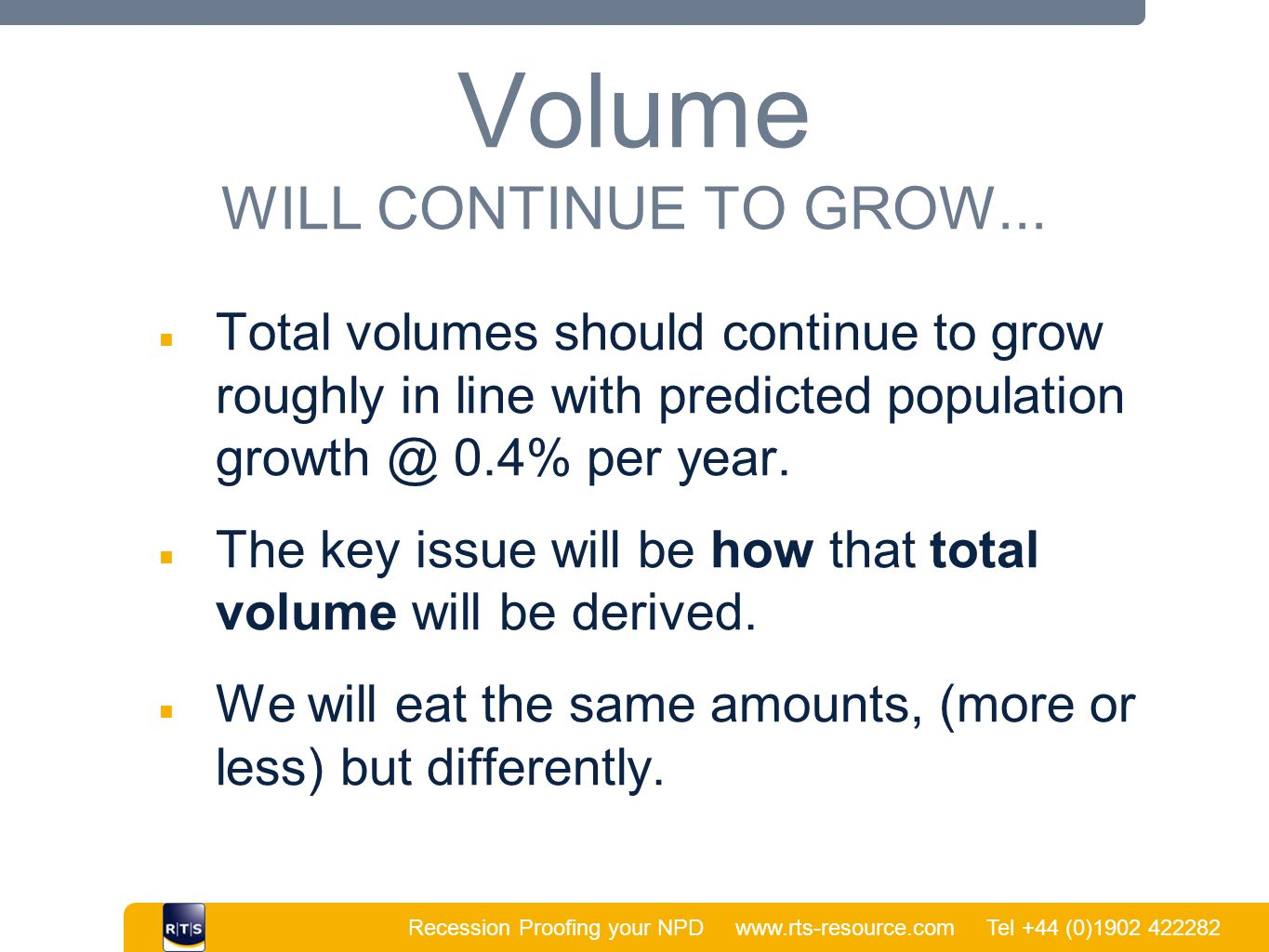 Recession Proofing your NPD www.rts-resource.com Tel +44 (0)1902 422282 | Volume WILL CONTINUE TO GROW...
