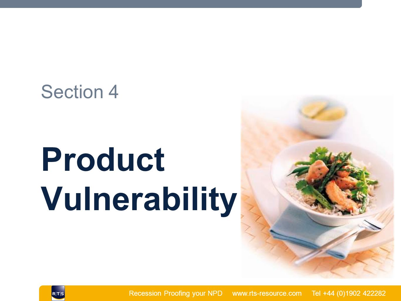 Recession Proofing your NPD www.rts-resource.com Tel +44 (0)1902 422282 | Section 4 Product Vulnerability