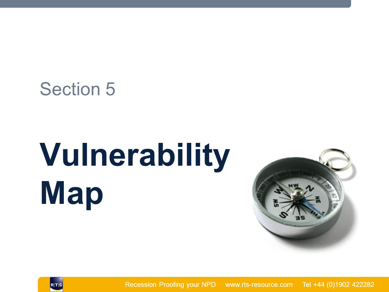 Recession Proofing your NPD www.rts-resource.com Tel +44 (0)1902 422282   Section 5 Vulnerability Map