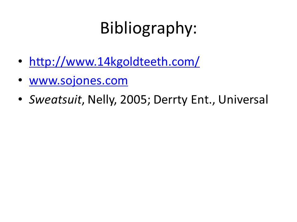 Bibliography: http://www.14kgoldteeth.com/ www.sojones.com Sweatsuit, Nelly, 2005; Derrty Ent., Universal