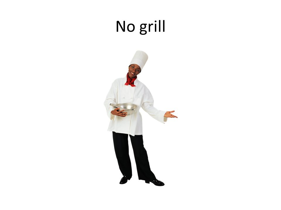 No grill
