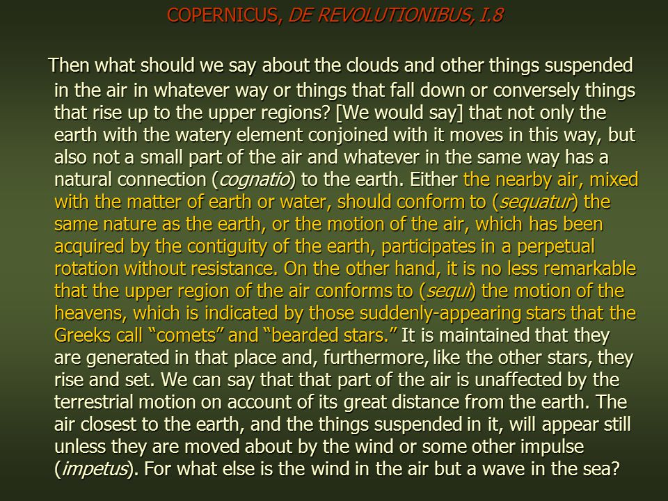 COPERNICUS, DE REVOLUTIONIBUS, I.8 Then what should we say about the clouds and other things suspended in the air in whatever way or things that fall down or conversely things that rise up to the upper regions.