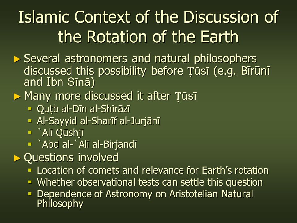 Islamic Context of the Discussion of the Rotation of the Earth ► Several astronomers and natural philosophers discussed this possibility before Ṭ ūsī (e.g.