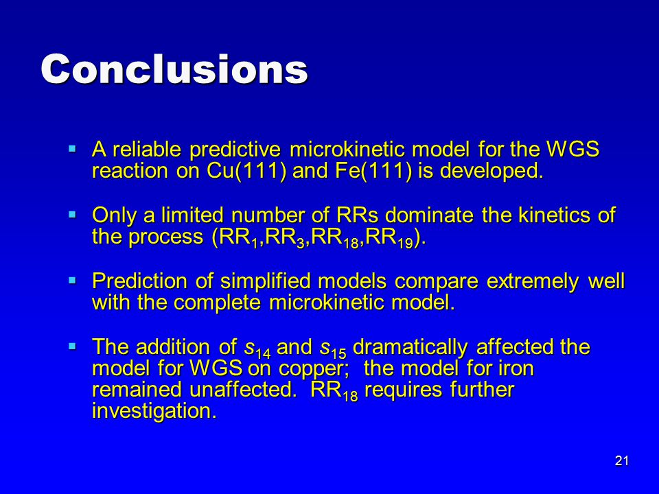21 Conclusions  A reliable predictive microkinetic model for the WGS reaction on Cu(111) and Fe(111) is developed.