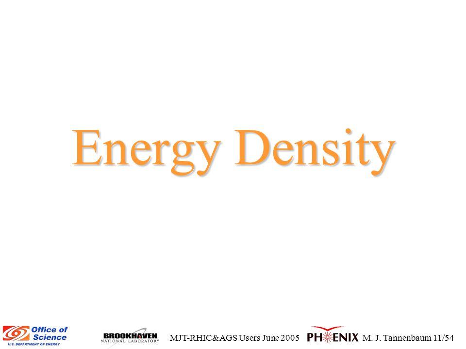 MJT-RHIC&AGS Users June 2005M. J. Tannenbaum 11/54 Energy Density