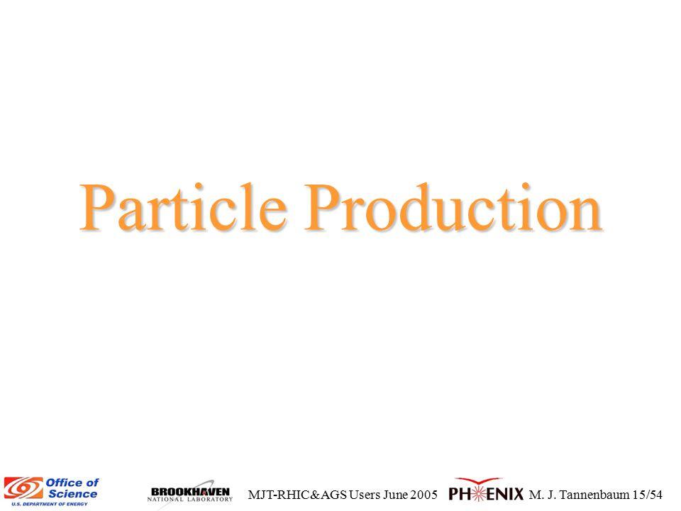 MJT-RHIC&AGS Users June 2005M. J. Tannenbaum 15/54 Particle Production