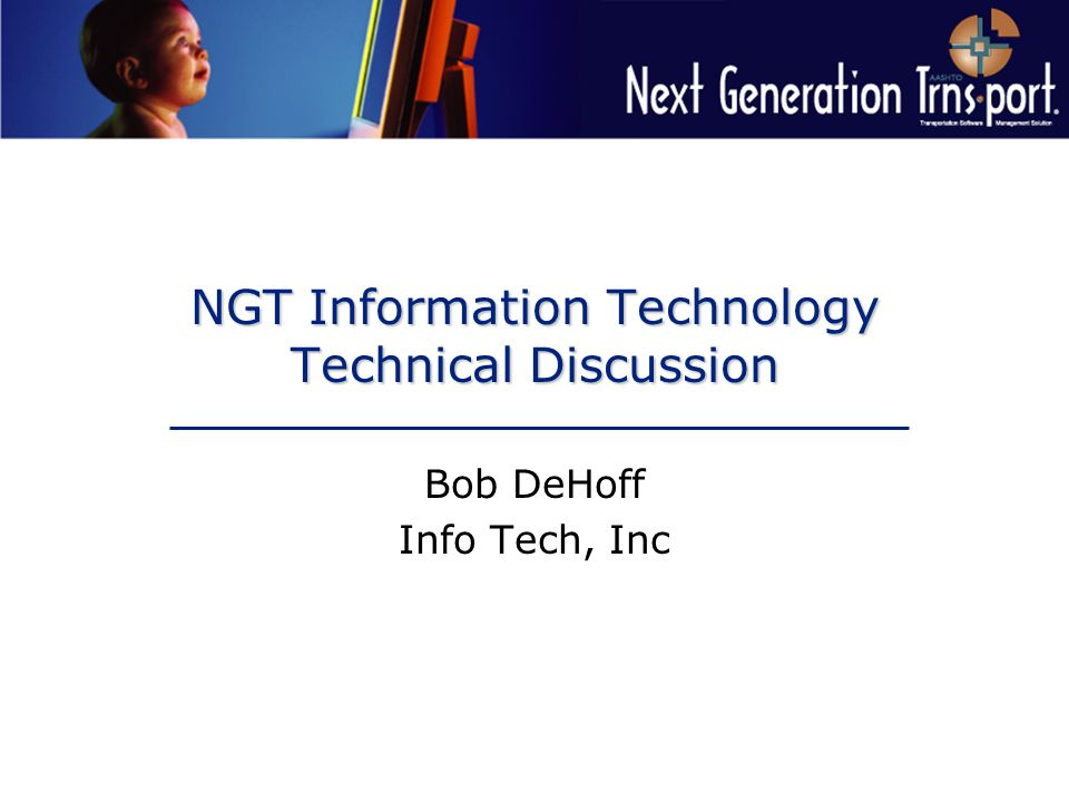 NGT Information Technology Technical Discussion Bob DeHoff Info Tech, Inc
