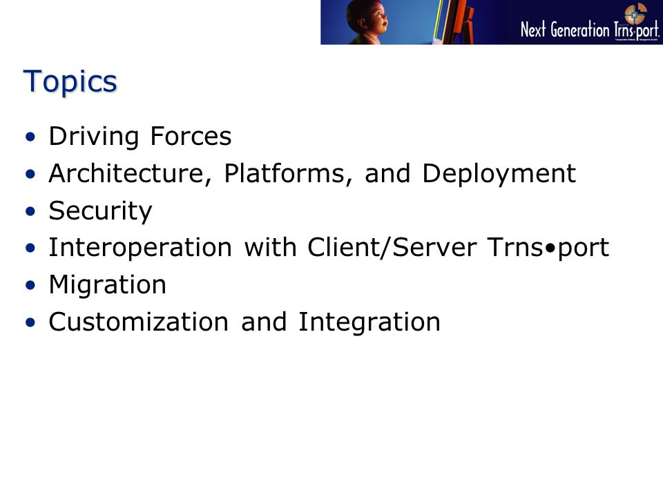 Topics Driving Forces Architecture, Platforms, and Deployment Security Interoperation with Client/Server Trnsport Migration Customization and Integration