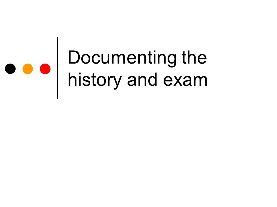 Documenting the history and exam