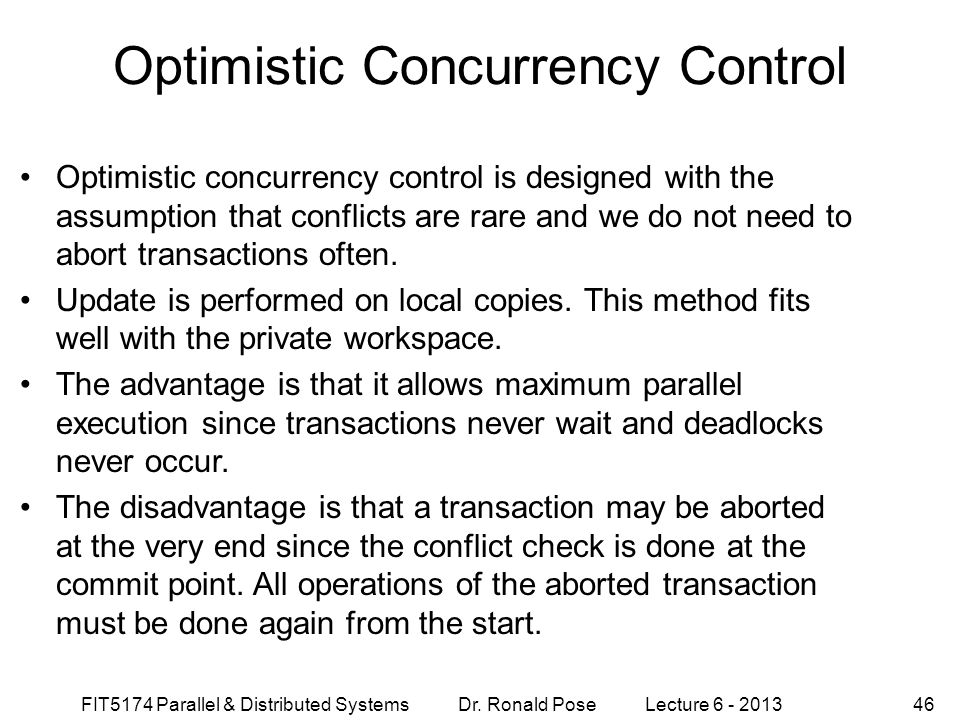 FIT5174 Parallel & Distributed Systems Dr. Ronald Pose Lecture 6 - 201346 Optimistic Concurrency Control Optimistic concurrency control is designed wi