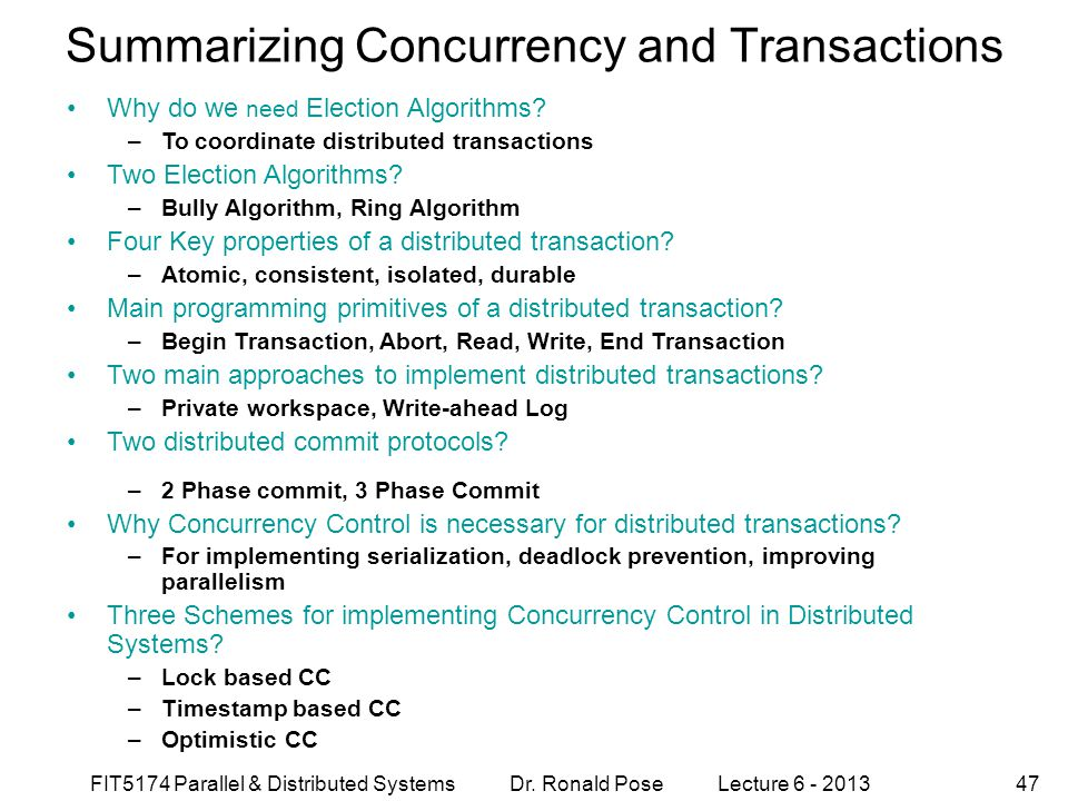 FIT5174 Parallel & Distributed Systems Dr. Ronald Pose Lecture 6 - 201347 Summarizing Concurrency and Transactions Why do we need Election Algorithms?