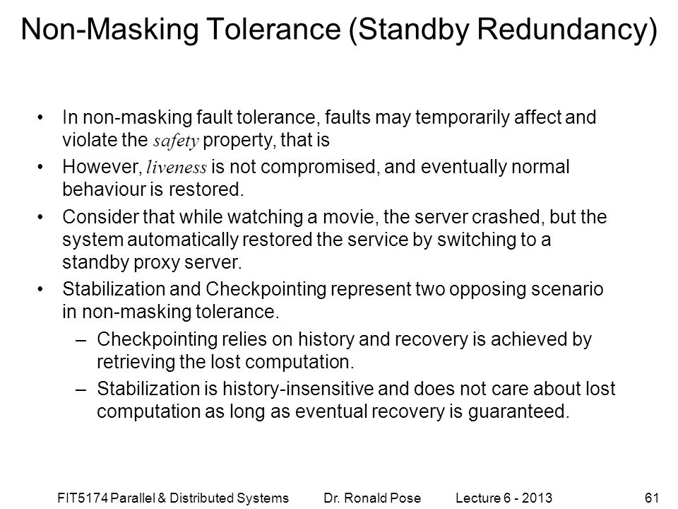 FIT5174 Parallel & Distributed Systems Dr. Ronald Pose Lecture 6 - 201361 Non-Masking Tolerance (Standby Redundancy) In non-masking fault tolerance, f