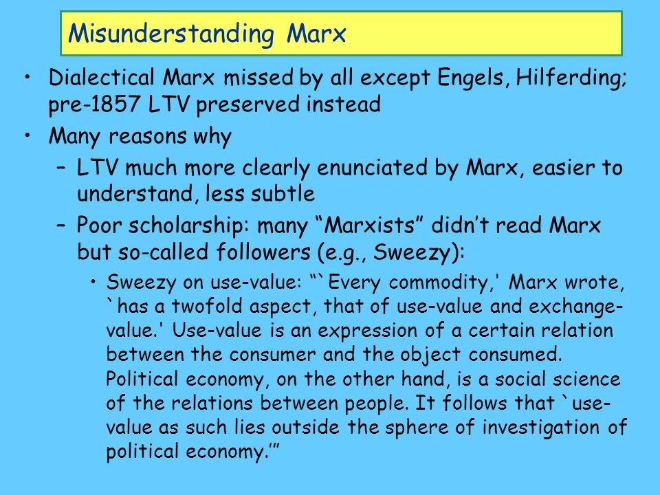 Misunderstanding Marx Dialectical Marx missed by all except Engels, Hilferding; pre-1857 LTV preserved instead Many reasons why –LTV much more clearly