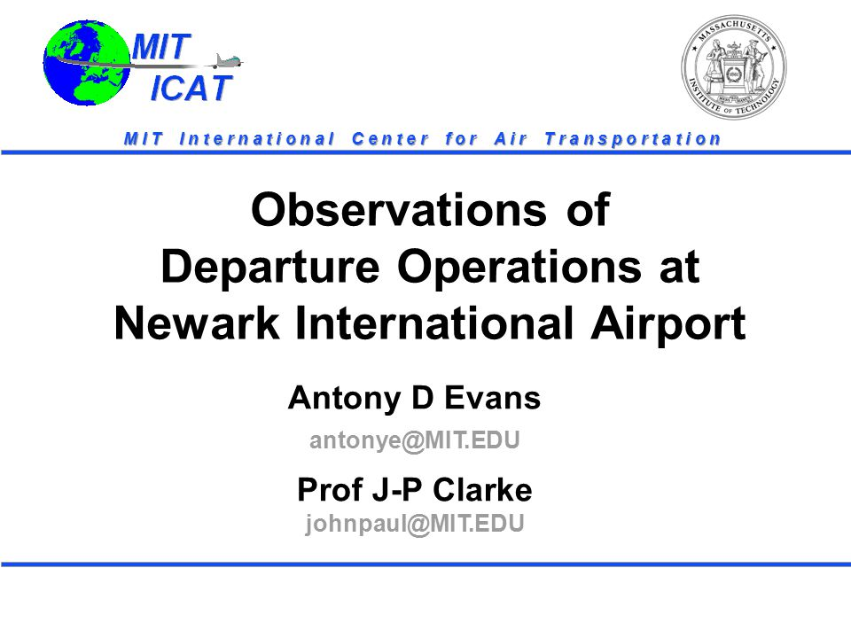 MIT ICAT MIT ICAT Departure Observations  Newark Site Visit – Thursday June 29, 2000  Middle of a difficult Summer  Thursday before July 4 th Weekend  Large delays the previous day