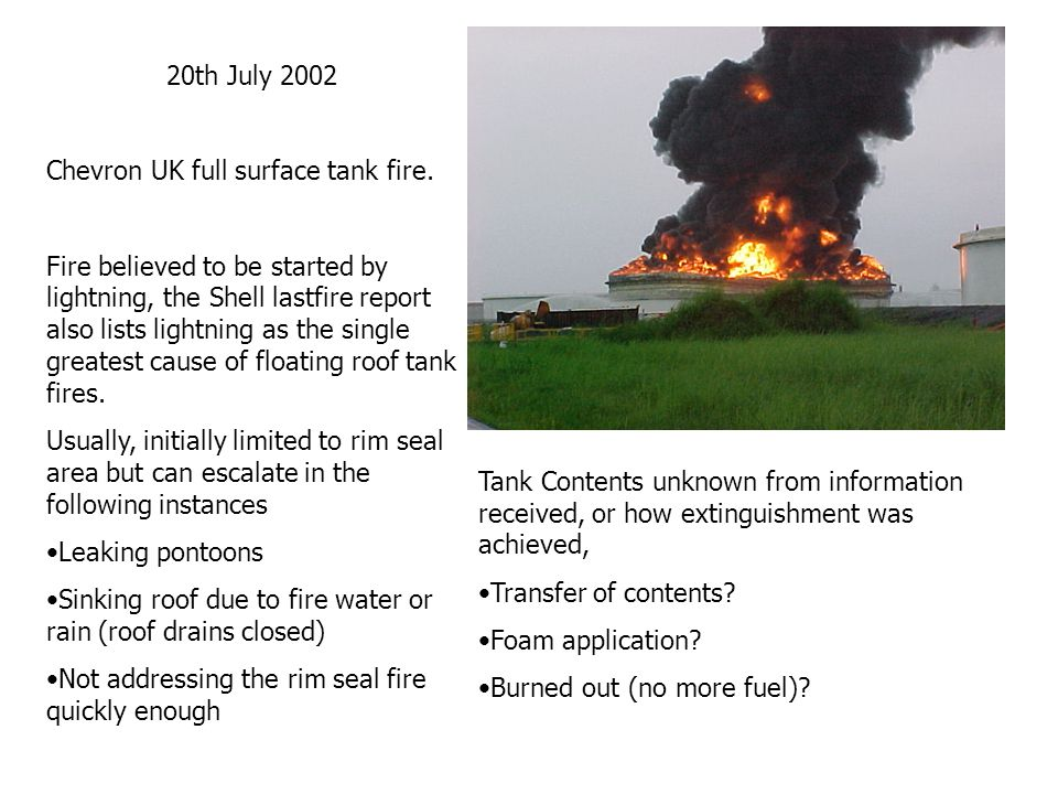 20th July 2002 Chevron UK full surface tank fire. Fire believed to be started by lightning, the Shell lastfire report also lists lightning as the sing