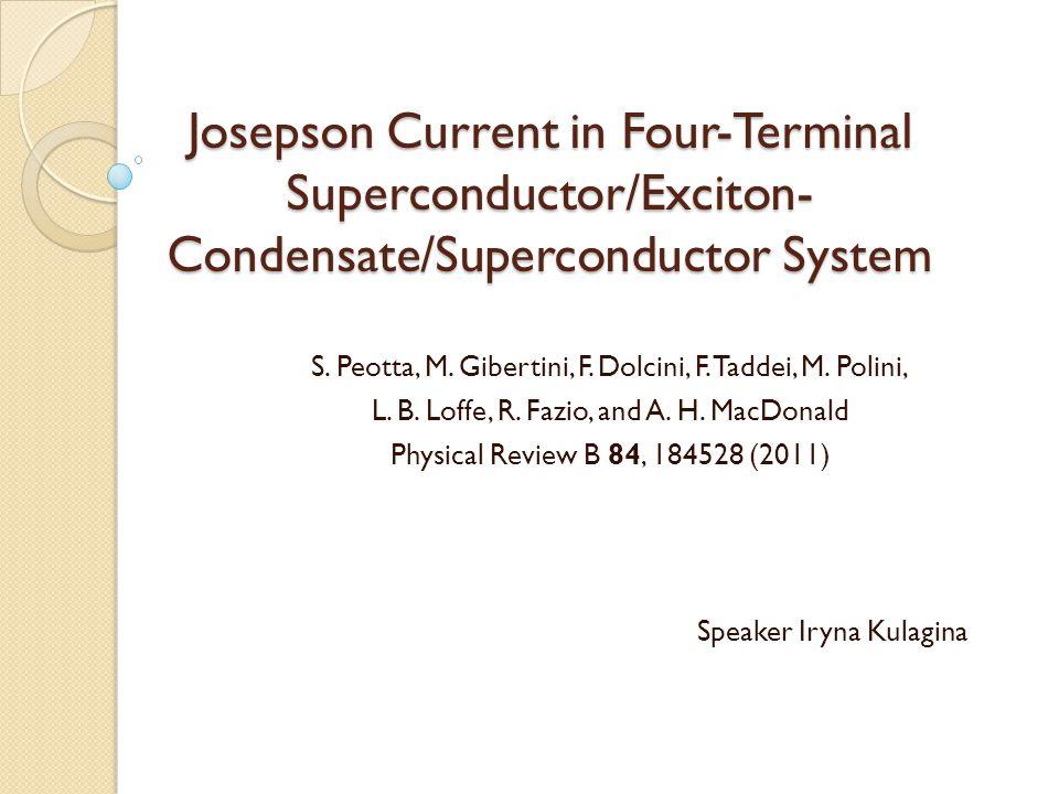 Josepson Current in Four-Terminal Superconductor/Exciton- Condensate/Superconductor System S. Peotta, M. Gibertini, F. Dolcini, F. Taddei, M. Polini,