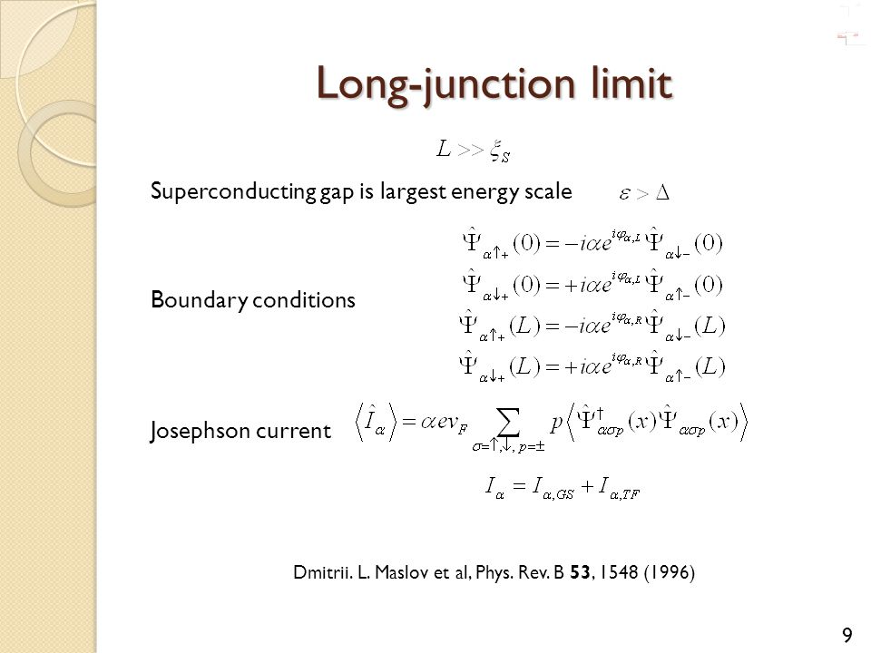 Long-junction limit 9 Superconducting gap is largest energy scale Boundary conditions Josephson current Dmitrii. L. Maslov et al, Phys. Rev. B 53, 154