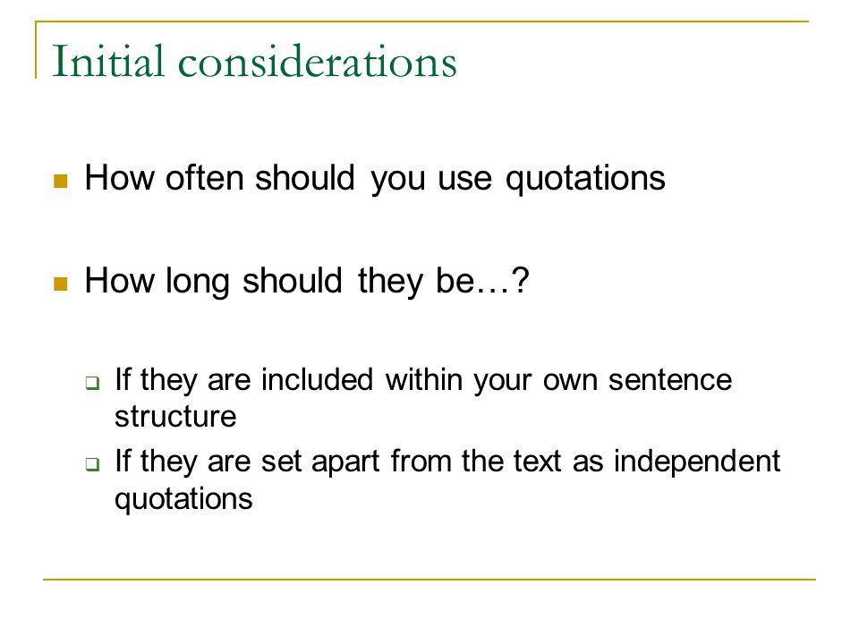 Initial considerations How often should you use quotations How long should they be….