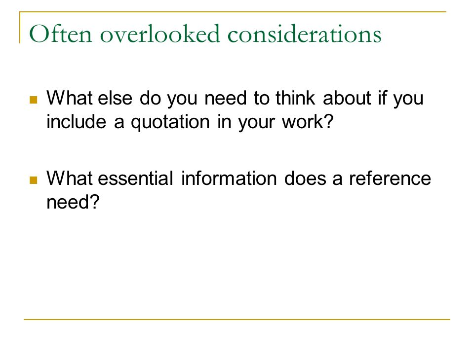 Often overlooked considerations What else do you need to think about if you include a quotation in your work.