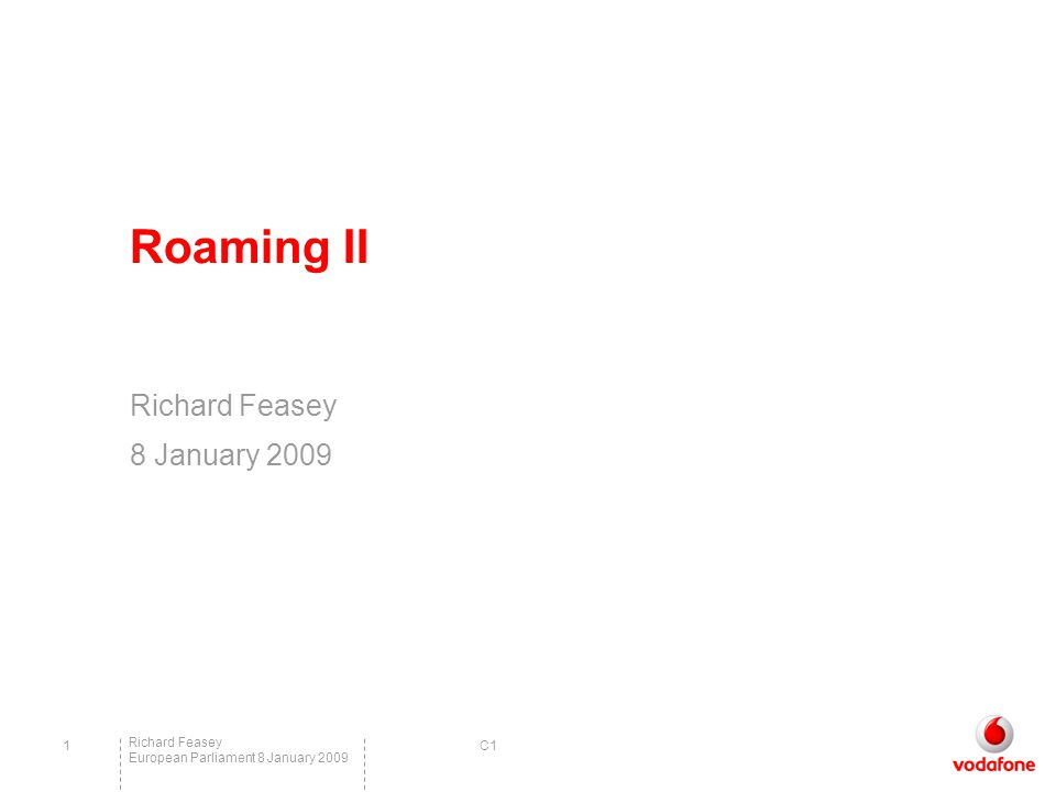 C1 Richard Feasey European Parliament 8 January 2009 1 Roaming II Richard Feasey 8 January 2009
