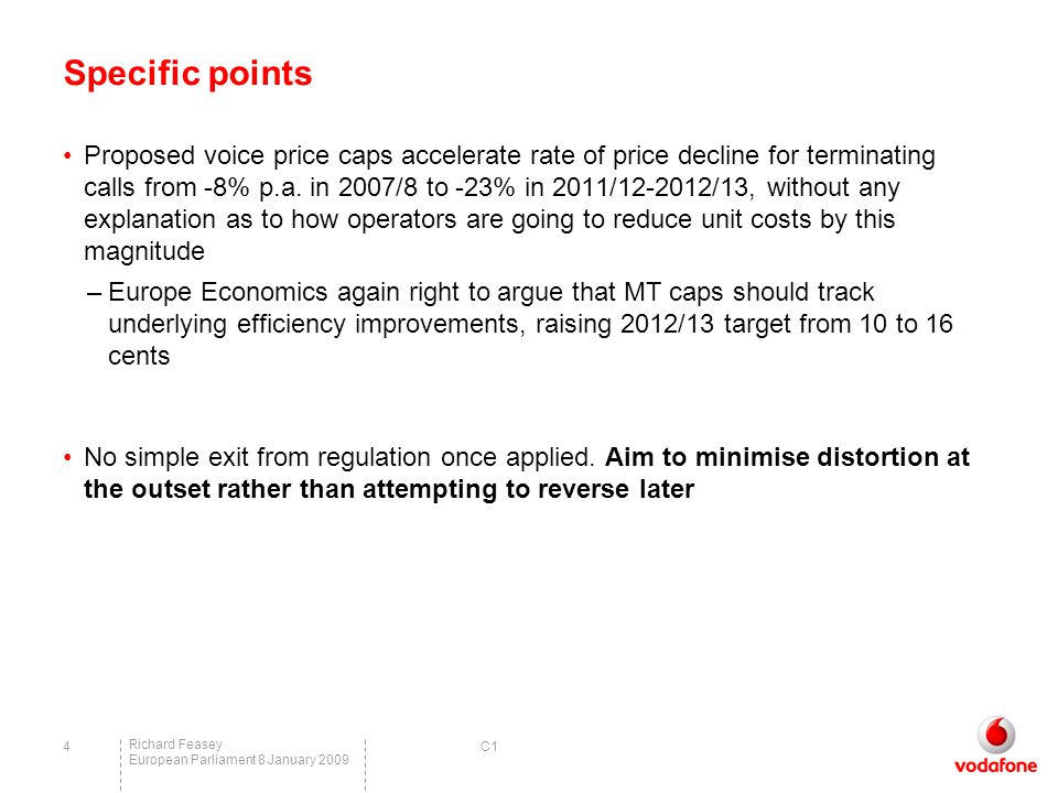 C1 Richard Feasey European Parliament 8 January 2009 4 Specific points Proposed voice price caps accelerate rate of price decline for terminating calls from -8% p.a.