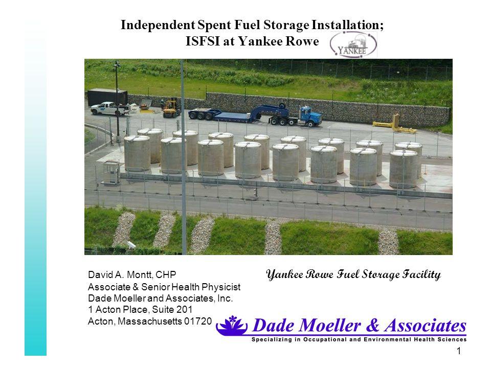 1 Independent Spent Fuel Storage Installation; ISFSI at Yankee Rowe David A. Montt, CHP Yankee Rowe Fuel Storage Facility Associate & Senior Health Ph