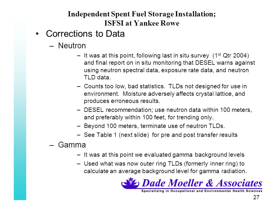 27 Independent Spent Fuel Storage Installation; ISFSI at Yankee Rowe Corrections to Data –Neutron –It was at this point, following last in situ survey