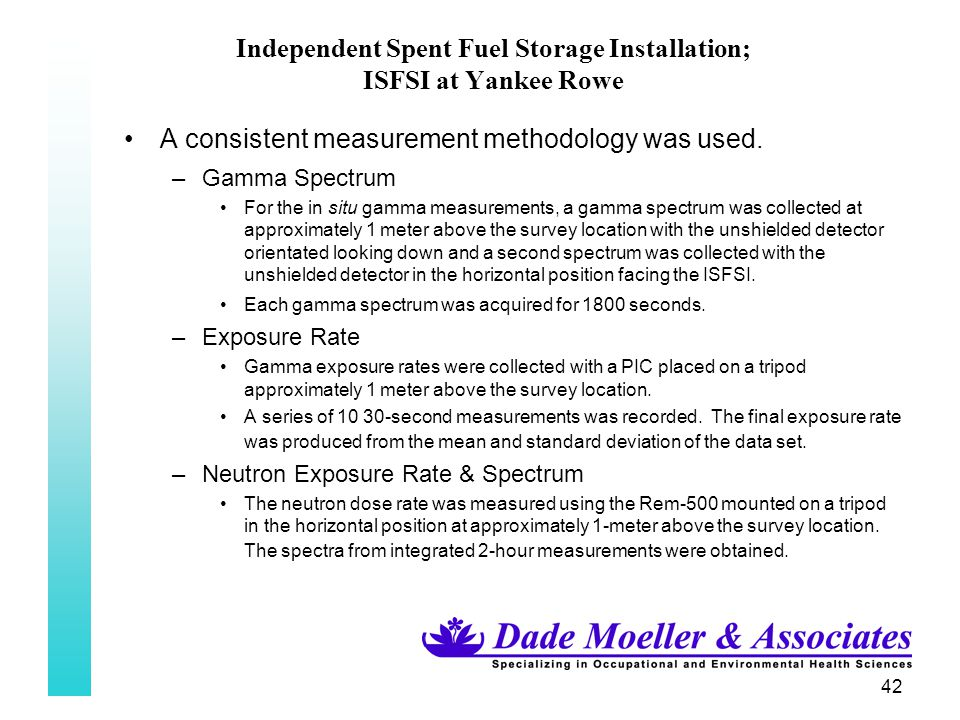 42 Independent Spent Fuel Storage Installation; ISFSI at Yankee Rowe A consistent measurement methodology was used. –Gamma Spectrum For the in situ ga
